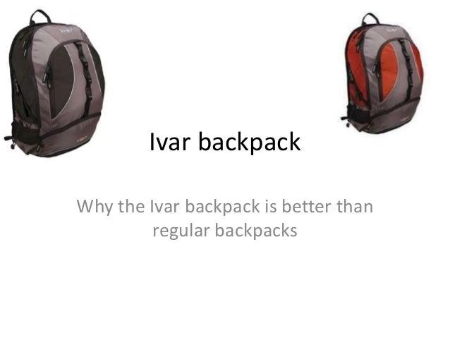 Ivar backpack Why the Ivar backpack is better than regular backpacks