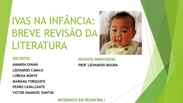 IVAS NA INFÂNCIA: BREVE REVISÃO DA LITERATURA DISCENTES: AMANDA GINANI LEONARDO CAMILO LORENA MONTE MARIANA TORQUATO PEDRO...