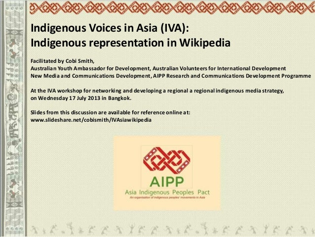 Indigenous Voices in Asia (IVA): Indigenous representation in Wikipedia Facilitated by Cobi Smith, Australian Youth Ambass...