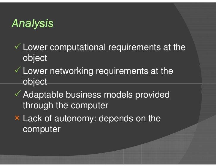 Analysis <ul><li>Lower computational requirements at the object </li></ul><ul><li>Lower networking requirements at the obj...
