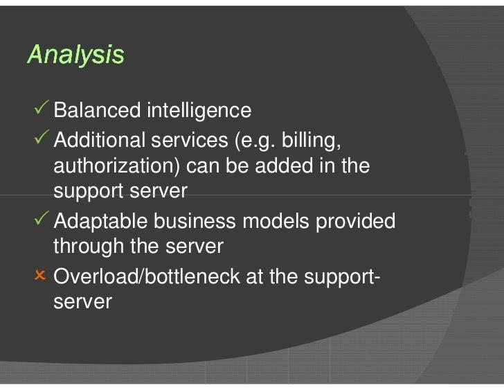 Analysis <ul><li>Balanced intelligence </li></ul><ul><li>Additional services (e.g. billing, authorization) can be added in...