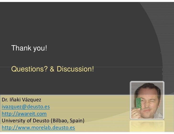 <ul><li>Thank you! </li></ul><ul><li>Questions? & Discussion! </li></ul>Dr. Iñaki Vázquez [email_address] http://awareit.c...