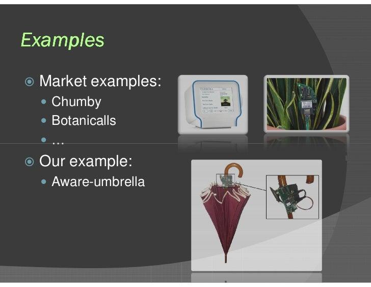 Examples <ul><li>Market examples: </li></ul><ul><ul><li>Chumby </li></ul></ul><ul><ul><li>Botanicalls </li></ul></ul><ul><...