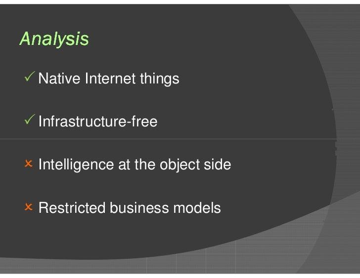 Analysis <ul><li>Native Internet things </li></ul><ul><li>Infrastructure-free </li></ul><ul><li>Intelligence at the object...