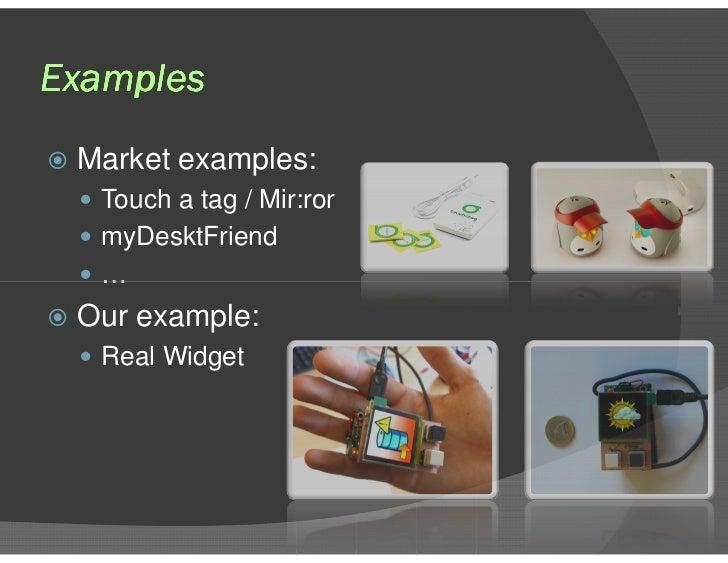 Examples <ul><li>Market examples: </li></ul><ul><ul><li>Touch a tag / Mir:ror </li></ul></ul><ul><ul><li>myDesktFriend </l...