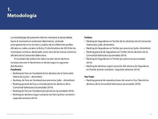IV Barómetro de Redes Sociales de los Destinos Turísticos de la Comunitat Valenciana 5 1. Metodología La metodología del p...