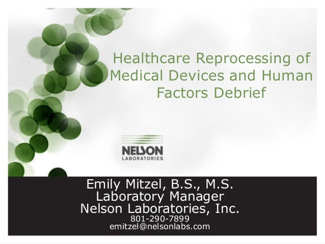 Healthcare Reprocessing of Medical Devices and Human Factors Debrief  Emily Mitzel, B.S., M.S. Laboratory Manager Nelson L...