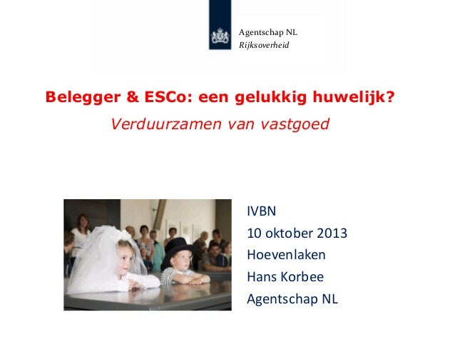 Agentschap NL Rijksoverheid  Belegger & ESCo: een gelukkig huwelijk? Verduurzamen van vastgoed  IVBN 10 oktober 2013 Hoeve...