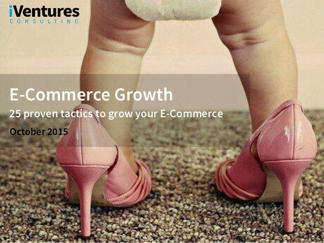 E-Commerce Growth 25 proven tactics to grow your E-Commerce October 2015