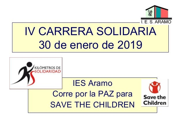 IV CARRERA SOLIDARIA 30 de enero de 2019 IES Aramo Corre por la PAZ para SAVE THE CHILDREN