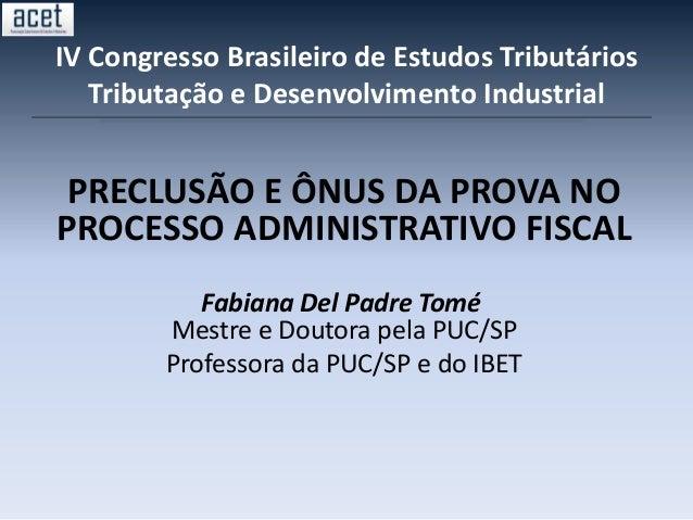 IV Congresso Brasileiro de Estudos TributáriosTributação e Desenvolvimento IndustrialPRECLUSÃO E ÔNUS DA PROVA NOPROCESSO ...