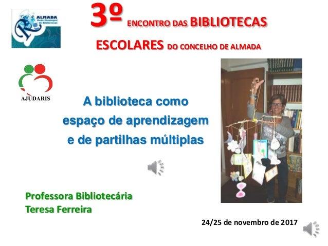 3ºENCONTRO DAS BIBLIOTECAS ESCOLARES DO CONCELHO DE ALMADA A biblioteca como espaço de aprendizagem e de partilhas múltipl...