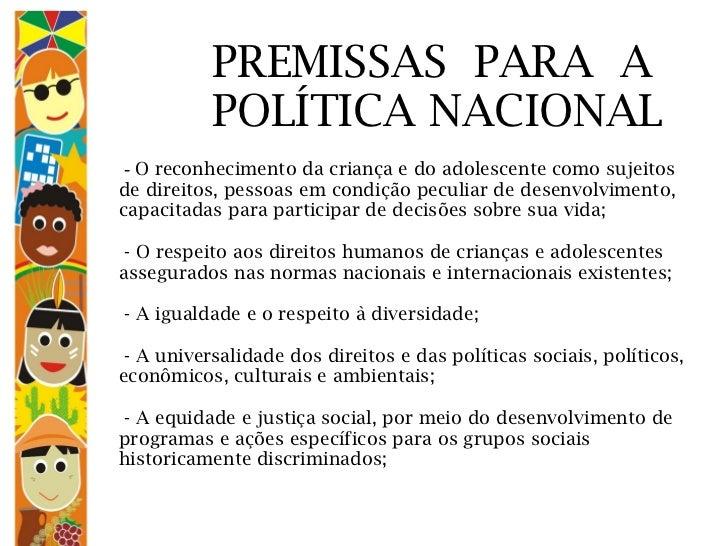 PREMISSAS  PARA  A    POLÍTICA NACIONAL  -  O reconhecimento da criança e do adolescente como sujeitos de direitos, pessoa...