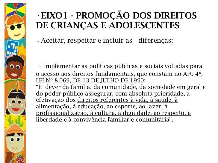 <ul><li>EIXO1 - PROMOÇÃO DOS DIREITOS DE CRIANÇAS E ADOLESCENTES  -  Aceitar, respeitar e incluir as diferenças;    -   ...