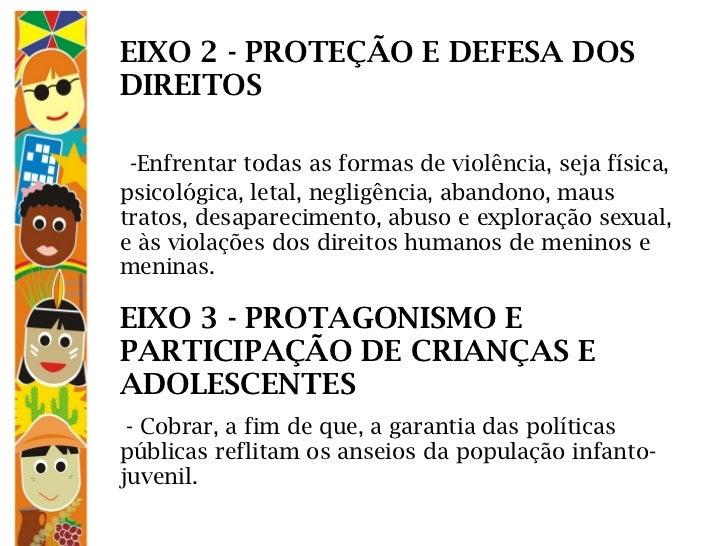 EIXO 2 - PROTEÇÃO E DEFESA DOS DIREITOS    -Enfrentar todas as formas de violência, seja física, psicológica, letal, negl...