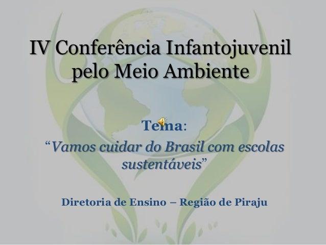 """IV Conferência Infantojuvenil pelo Meio Ambiente Tema: """"Vamos cuidar do Brasil com escolas sustentáveis"""" Diretoria de Ensi..."""