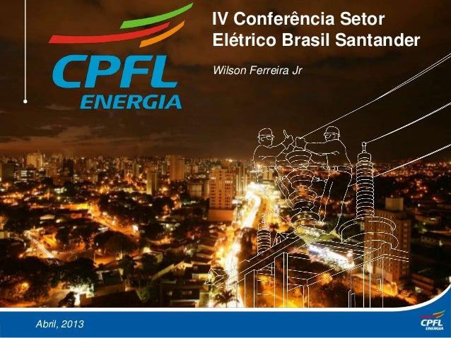 March, 2013Abril, 2013IV Conferência SetorElétrico Brasil SantanderWilson Ferreira Jr