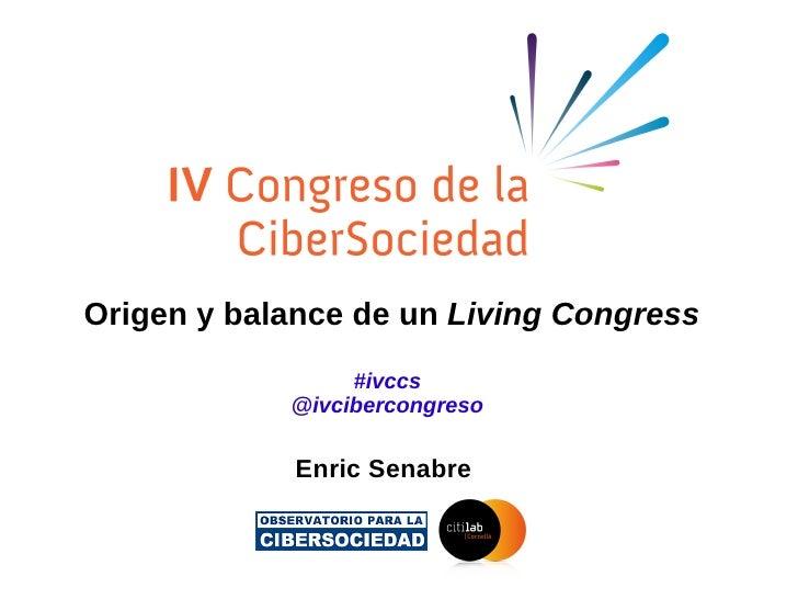 Origen y balance de un  Living Congress #ivccs @ivcibercongreso Enric Senabre