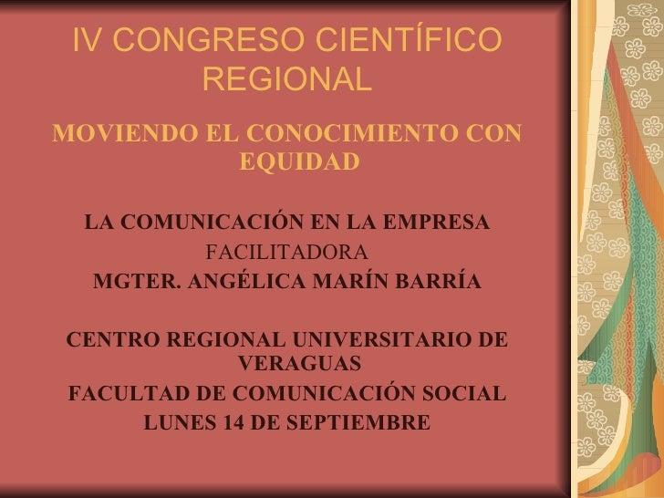 IV CONGRESO CIENTÍFICO REGIONAL <ul><li>MOVIENDO EL CONOCIMIENTO CON EQUIDAD </li></ul><ul><li>LA COMUNICACIÓN EN LA EMPRE...