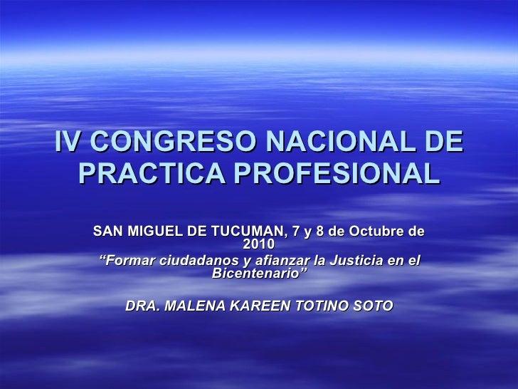 """IV CONGRESO NACIONAL DE PRACTICA PROFESIONAL SAN MIGUEL DE TUCUMAN, 7 y 8 de Octubre de 2010 """" Formar ciudadanos y afianza..."""
