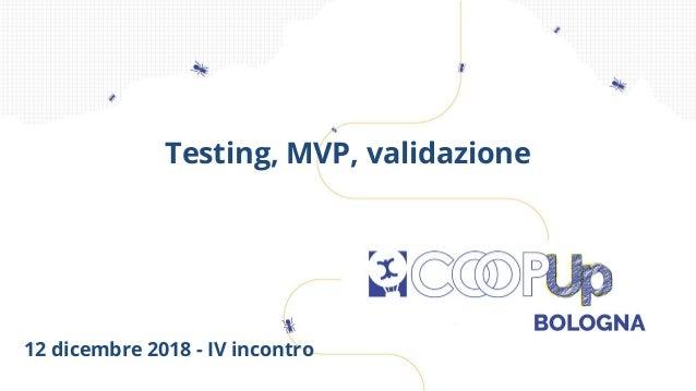 12 dicembre 2018 - IV incontro Testing, MVP, validazione