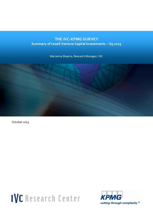 THE IVC-KPMG SURVEY Summary of Israeli Venture Capital Investments – Q3 2013 Marianna Shapira, Research Manager, IVC  Octo...