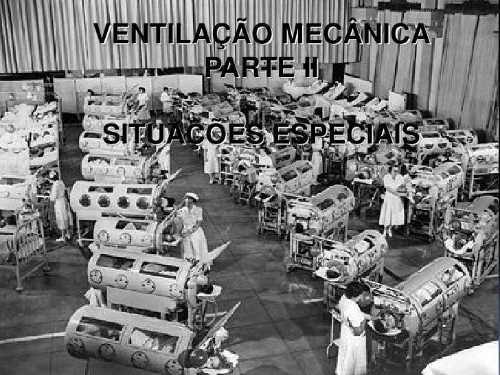 VENTILAÇÃO MECÂNICA       PARTE IISITUAÇÕES ESPECIAIS