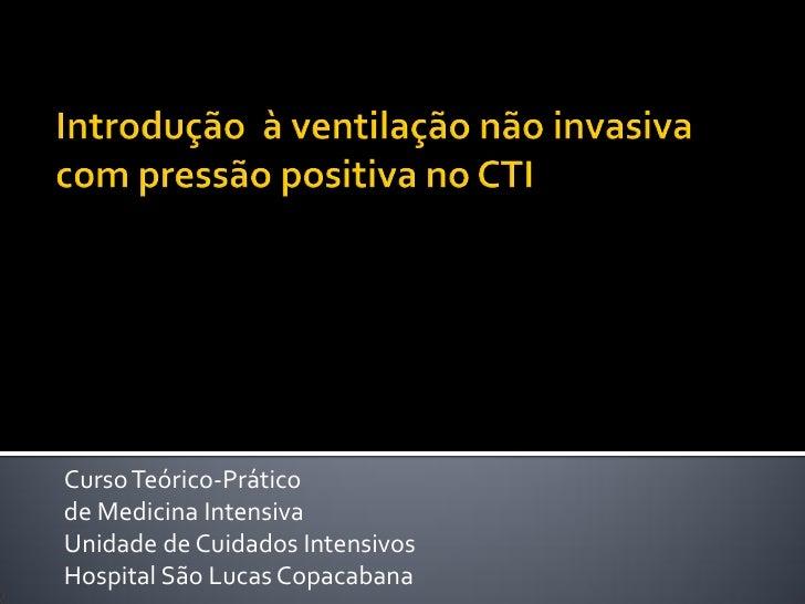 Curso Teórico-Práticode Medicina IntensivaUnidade de Cuidados IntensivosHospital São Lucas Copacabana