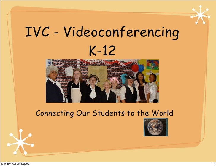 IVC - Videoconferencing                             K-12                             Connecting Our Students to the World ...