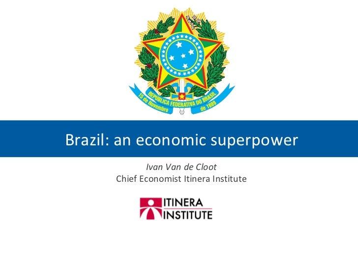 Brazil: an economic superpower Ivan Van de Cloot Chief Economist Itinera Institute