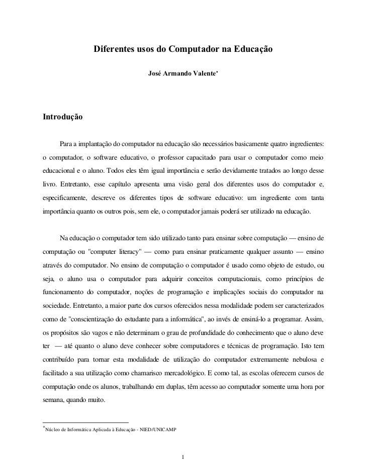 Diferentes usos do Computador na Educação                                             José Armando Valente •Introdução    ...