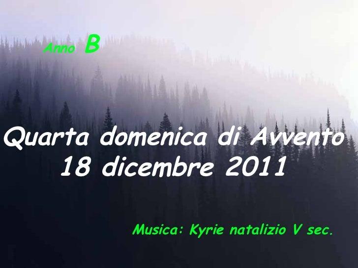 Anno   B Quarta domenica di Avvento   18 dicembre 2011  Musica: Kyrie natalizio V sec.