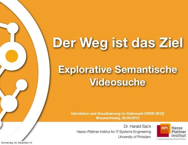 Der Weg ist das Ziel                               Explorative Semantische                                     Videosuche ...