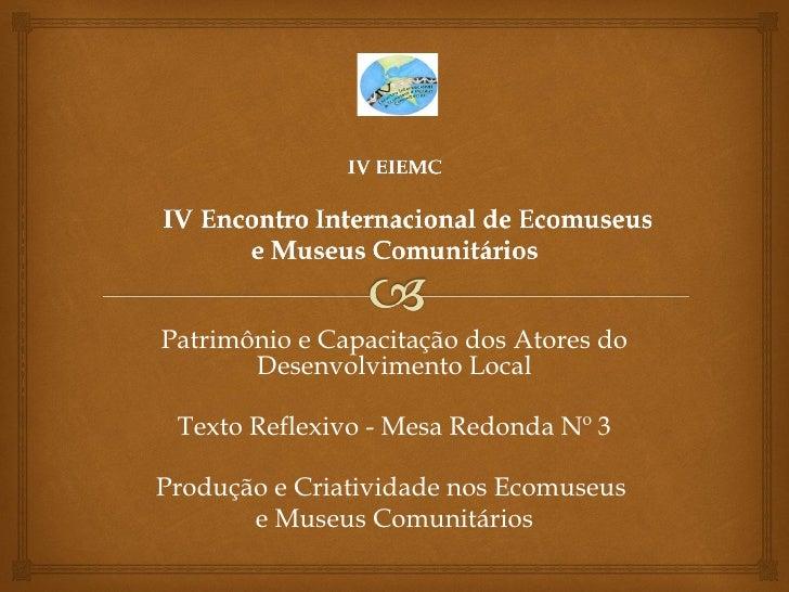 Patrimônio e Capacitação dos Atores do       Desenvolvimento Local Texto Reflexivo - Mesa Redonda Nº 3Produção e Criativid...