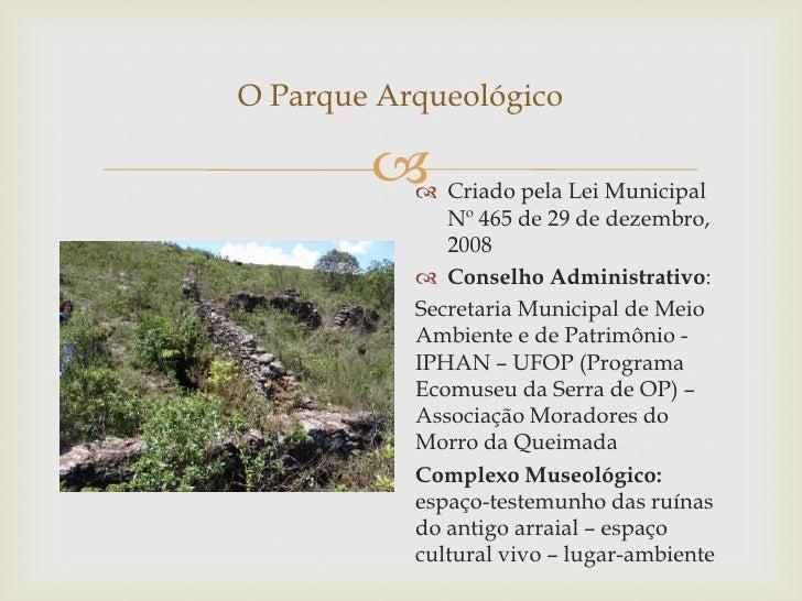 O Parque Arqueológico           Criado pela Lei Municipal              Nº 465 de 29 de dezembro,              2008      ...
