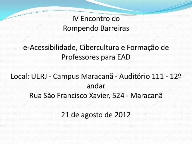 IV Encontro do               Rompendo Barreiras   e-Acessibilidade, Cibercultura e Formação de               Professores p...