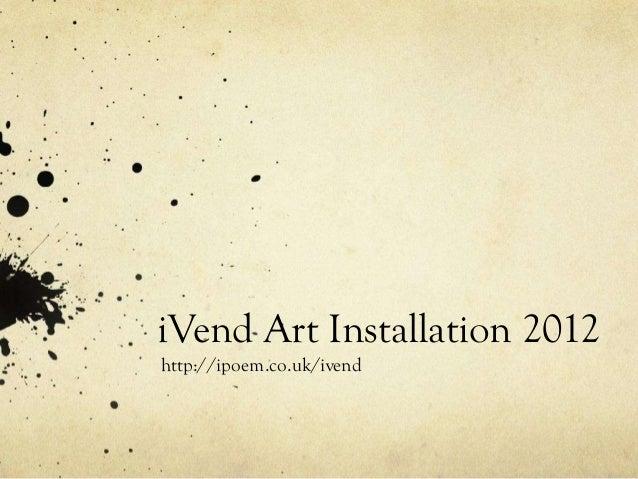 iVend Art Installation 2012http://ipoem.co.uk/ivend