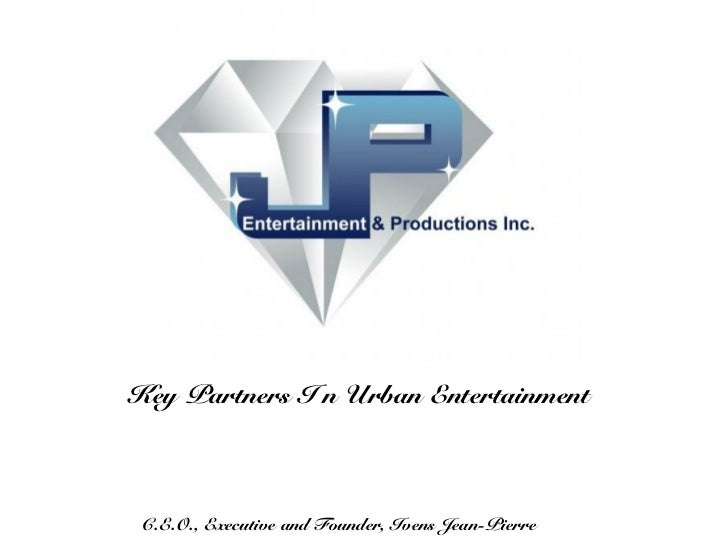 Key Partners I n Urban Entertainment C.E.O., Executive and Founder, Ivens Jean-Pierre