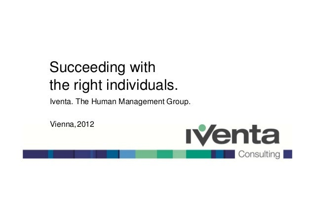 Succeeding withthe right individuals.Iventa. The Human Management Group.Vienna,2012      Iventa in CEE.                  S...