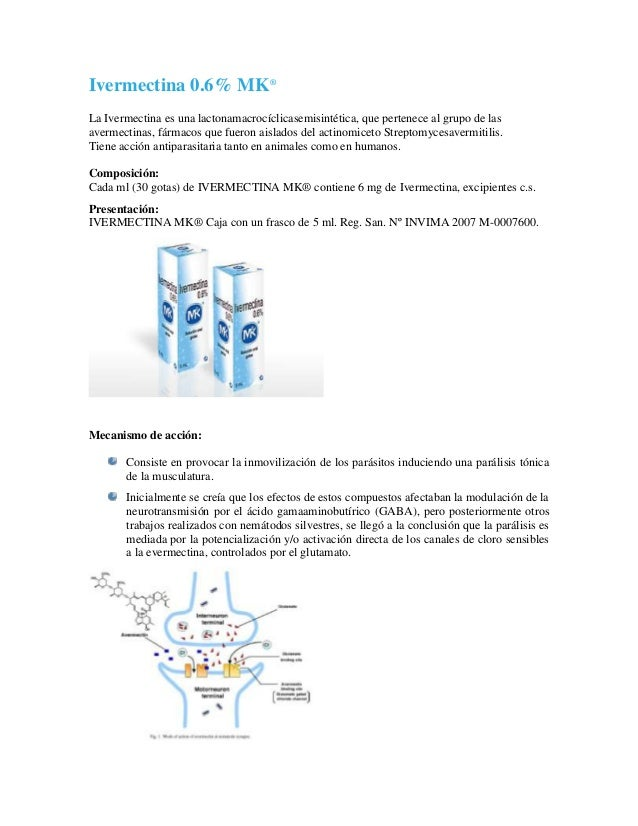 Ivermectina 0.6% MK® La Ivermectina es una lactonamacrocíclicasemisintética, que pertenece al grupo de las avermectinas, f...