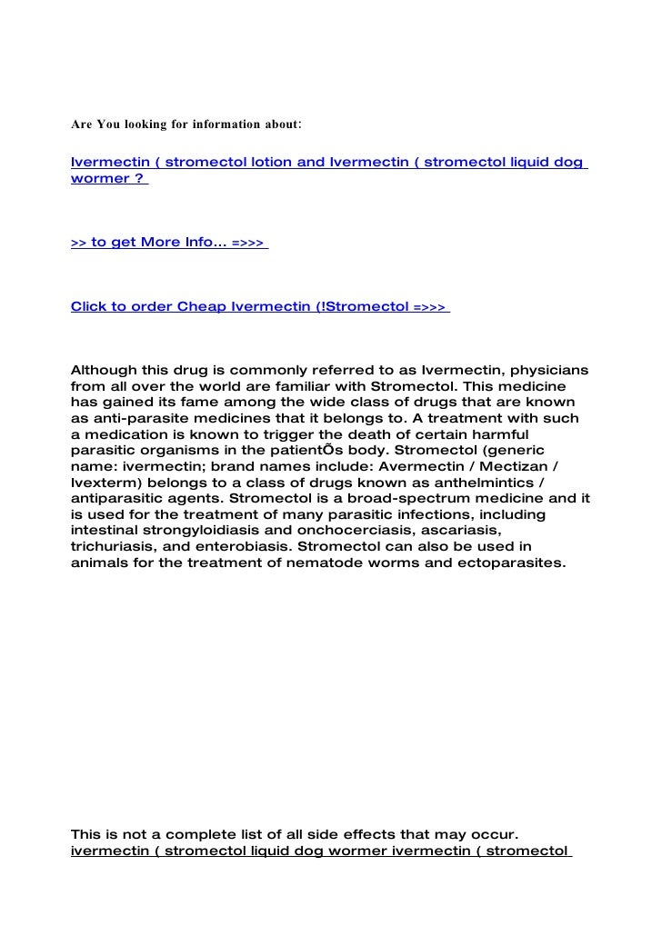 Are You looking for information about:  Ivermectin ( stromectol lotion and Ivermectin ( stromectol liquid dog wormer ?    ...