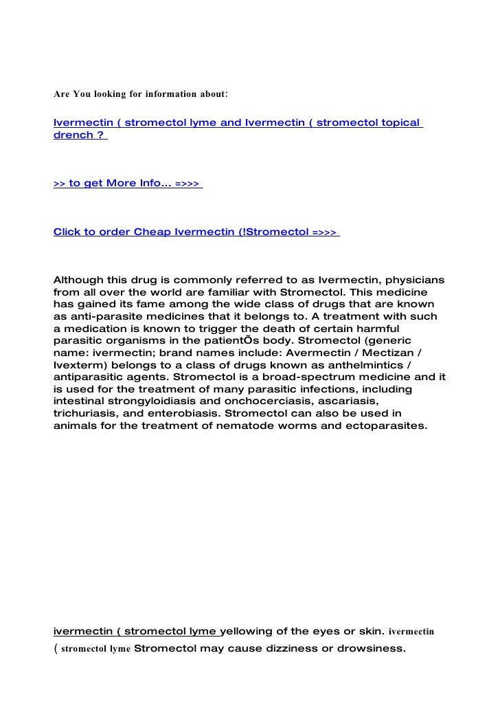 Are You looking for information about:  Ivermectin ( stromectol lyme and Ivermectin ( stromectol topical drench ?    >> to...