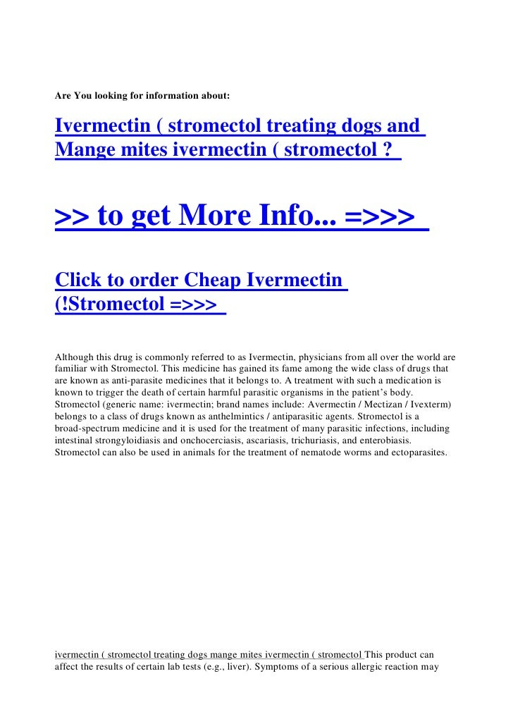 Are You looking for information about:   Ivermectin ( stromectol treating dogs and Mange mites ivermectin ( stromectol ?  ...