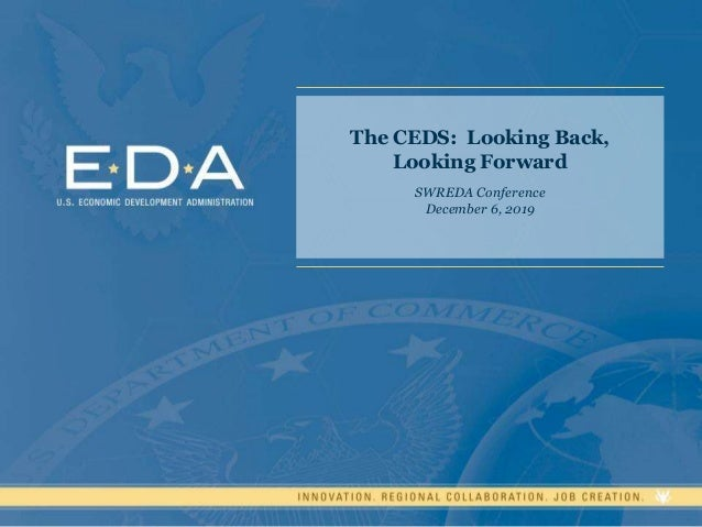 The CEDS: Looking Back, Looking Forward SWREDA Conference December 6, 2019