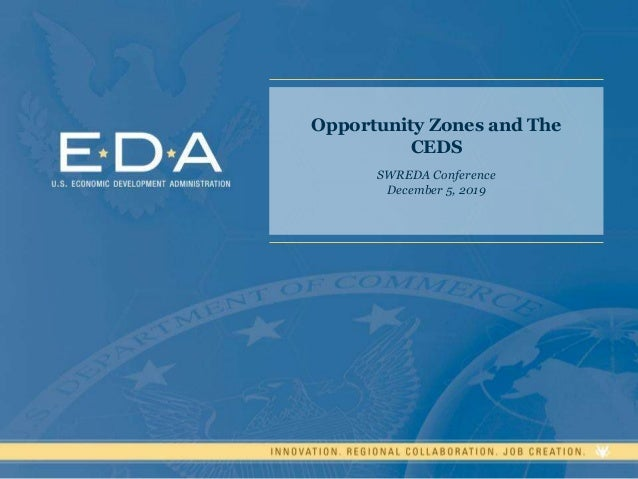 Opportunity Zones and The CEDS SWREDA Conference December 5, 2019