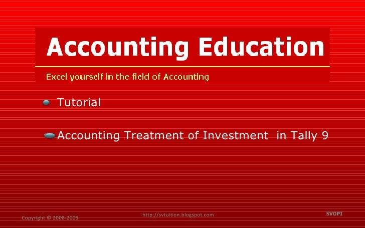 Copyright © 2008-2009 SVOPI http://svtuition.blogspot.com <ul><li>Accounting Treatment of Investment  in Tally 9 </li></ul...