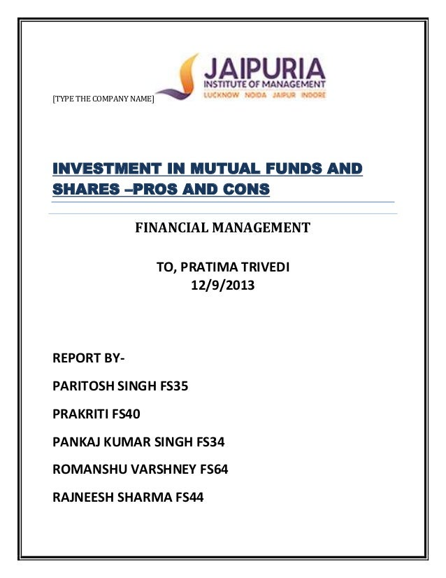 [TYPE THE COMPANY NAME]  INVESTMENT IN MUTUAL FUNDS AND SHARES –PROS AND CONS FINANCIAL MANAGEMENT TO, PRATIMA TRIVEDI 12/...
