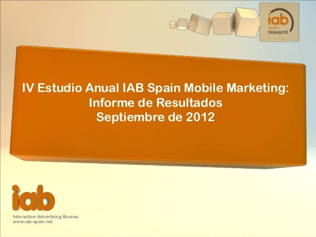 IV Estudio Anual IAB Spain Mobile Marketing:               Informe de Resultados                Septiembre de 2012Interact...