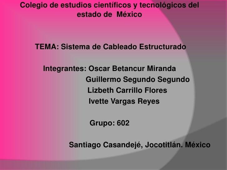 Colegio de estudios científicos y tecnológicos del               estado de México    TEMA: Sistema de Cableado Estructurad...