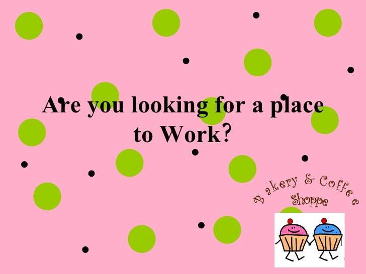 Are you looking for a place to Work?